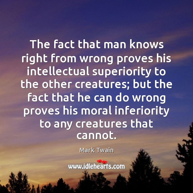 Image, The fact that man knows right from wrong proves his intellectual superiority