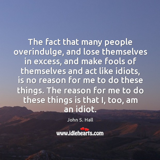 Image, The fact that many people overindulge, and lose themselves in excess, and