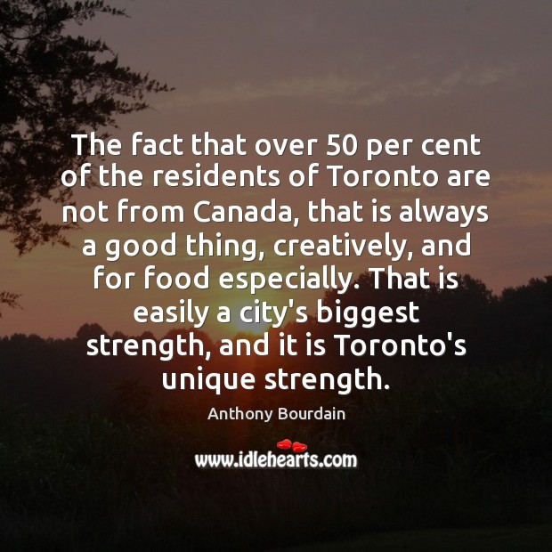 The fact that over 50 per cent of the residents of Toronto are Image