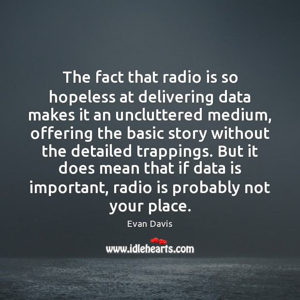 The fact that radio is so hopeless at delivering data makes it Data Quotes Image