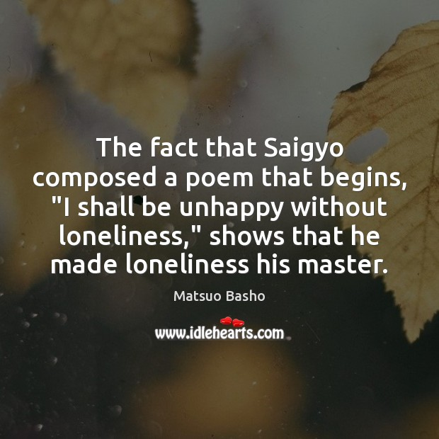 """The fact that Saigyo composed a poem that begins, """"I shall be Matsuo Basho Picture Quote"""