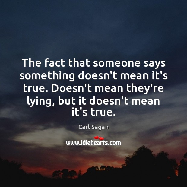 Image, The fact that someone says something doesn't mean it's true. Doesn't mean