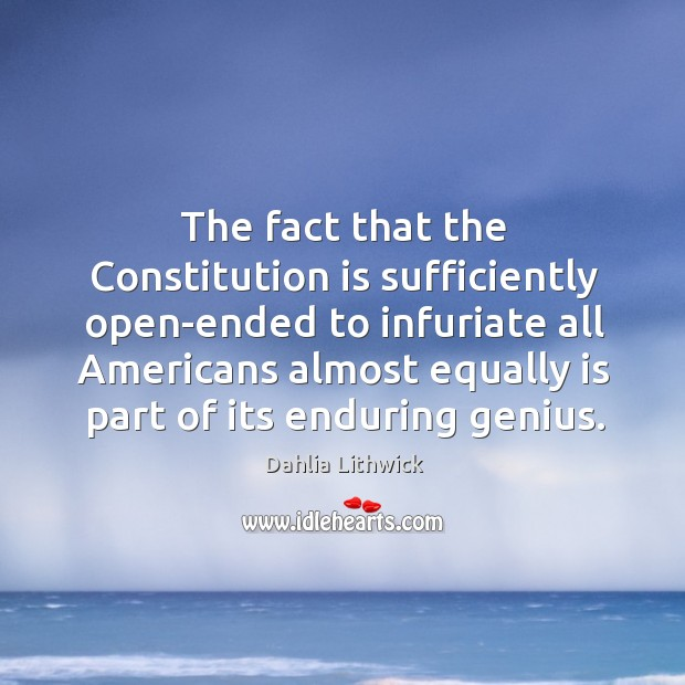 The fact that the Constitution is sufficiently open-ended to infuriate all Americans Dahlia Lithwick Picture Quote