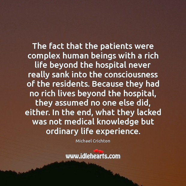 The fact that the patients were complex human beings with a rich Michael Crichton Picture Quote