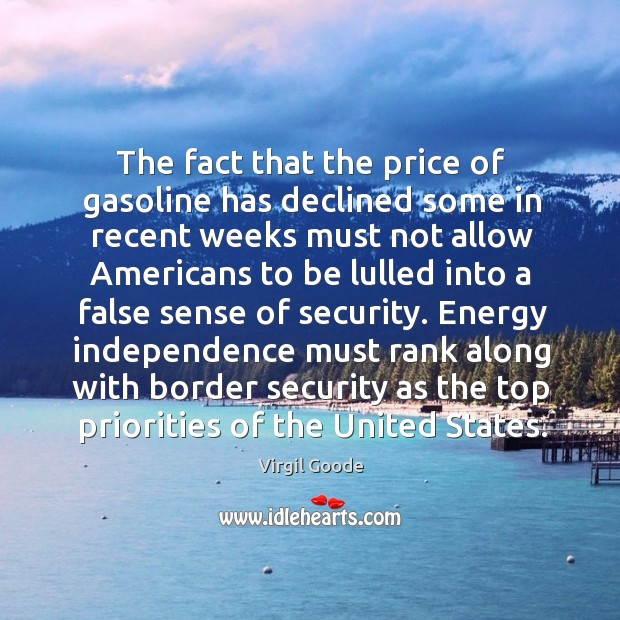 The fact that the price of gasoline has declined some in recent Virgil Goode Picture Quote