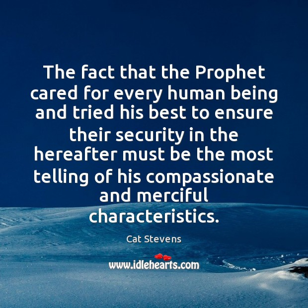 Cat Stevens Picture Quote image saying: The fact that the Prophet cared for every human being and tried