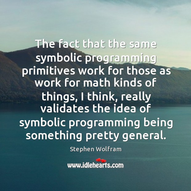 The fact that the same symbolic programming primitives work for those as work Image