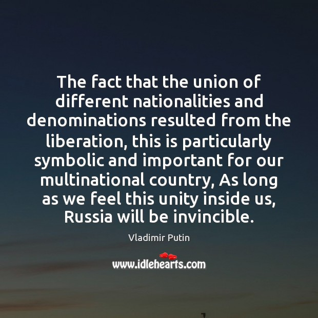 The fact that the union of different nationalities and denominations resulted from Vladimir Putin Picture Quote