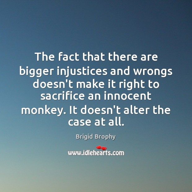 Image, The fact that there are bigger injustices and wrongs doesn't make it