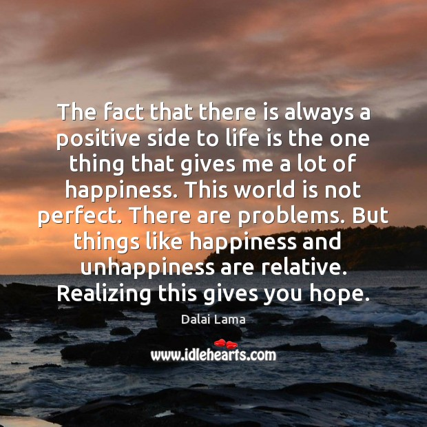 The fact that there is always a positive side to life is Image