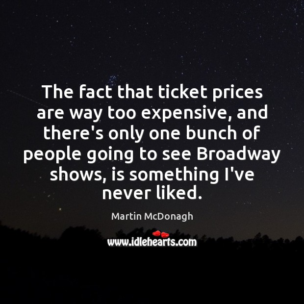 The fact that ticket prices are way too expensive, and there's only Image