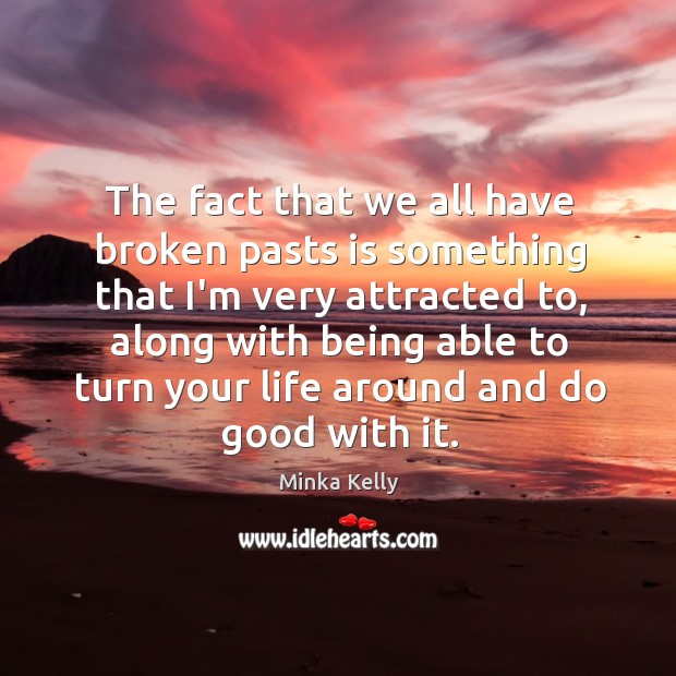 Image, The fact that we all have broken pasts is something that I'm