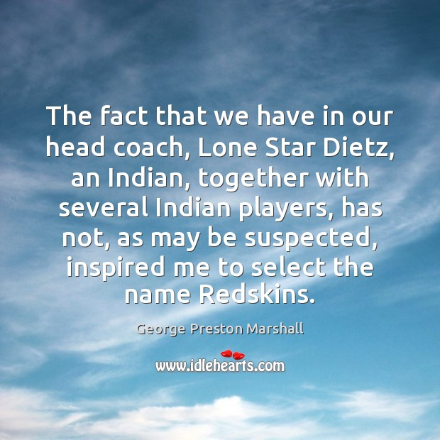 The fact that we have in our head coach, Lone Star Dietz, Image