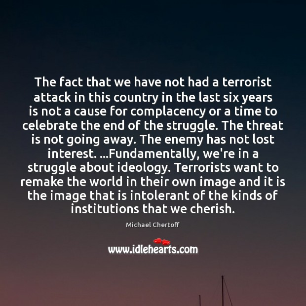 The fact that we have not had a terrorist attack in this Michael Chertoff Picture Quote