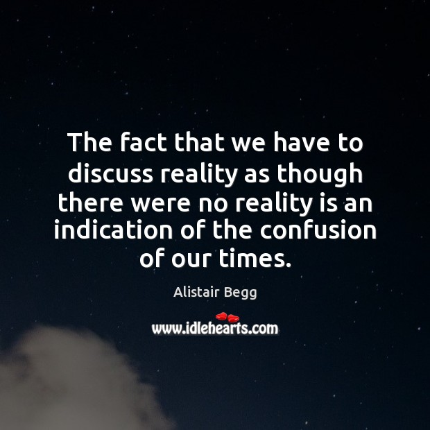 The fact that we have to discuss reality as though there were Image