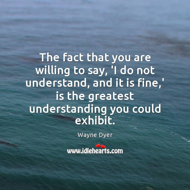 Image, The fact that you are willing to say, 'I do not understand,