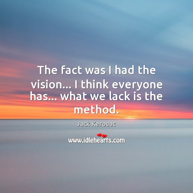 The fact was I had the vision… I think everyone has… what we lack is the method. Image