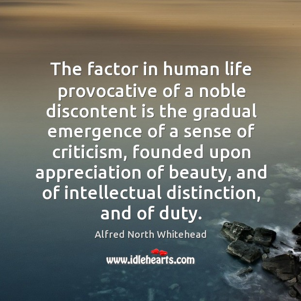 The factor in human life provocative of a noble discontent is the gradual emergence of a sense of criticism Image