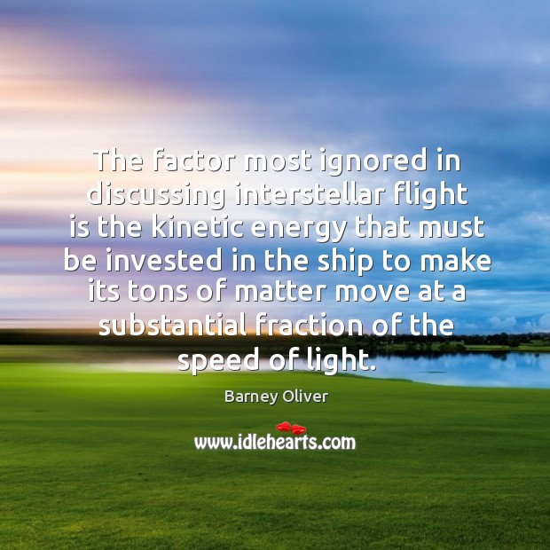 The factor most ignored in discussing interstellar flight is the kinetic energy that Image