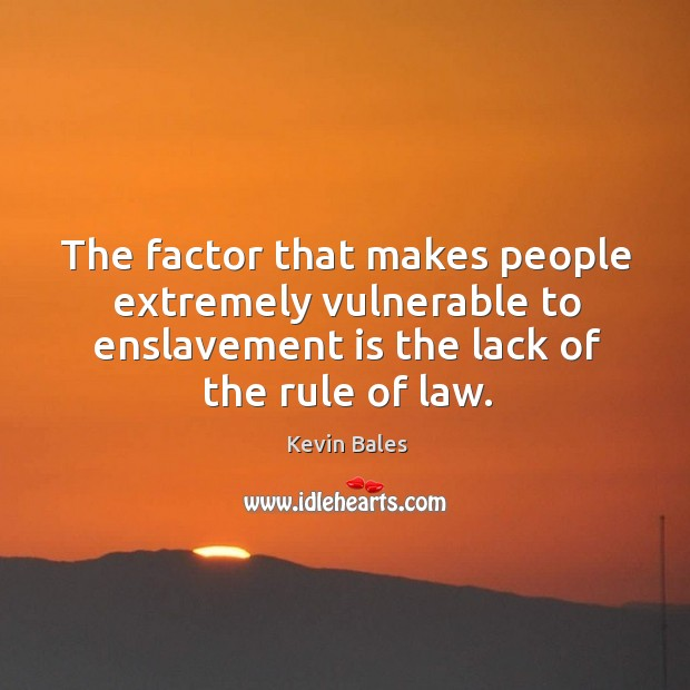 The factor that makes people extremely vulnerable to enslavement is the lack Image