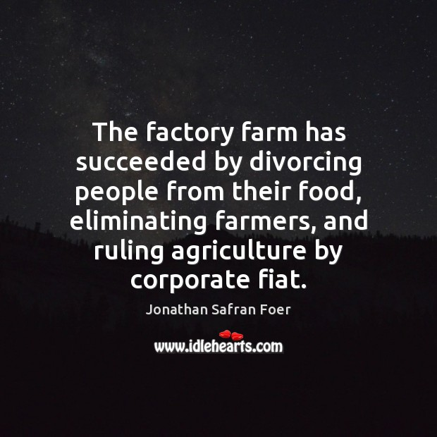 The factory farm has succeeded by divorcing people from their food, eliminating Image