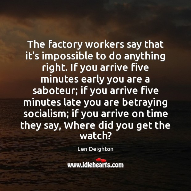 The factory workers say that it's impossible to do anything right. If Image
