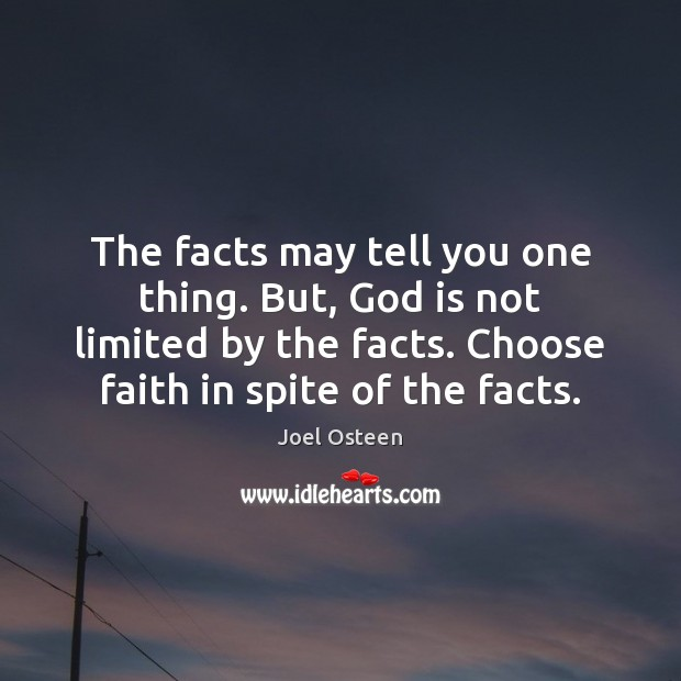 Image, The facts may tell you one thing. But, God is not limited