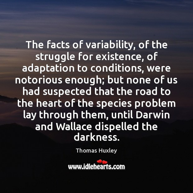 The facts of variability, of the struggle for existence, of adaptation to Thomas Huxley Picture Quote