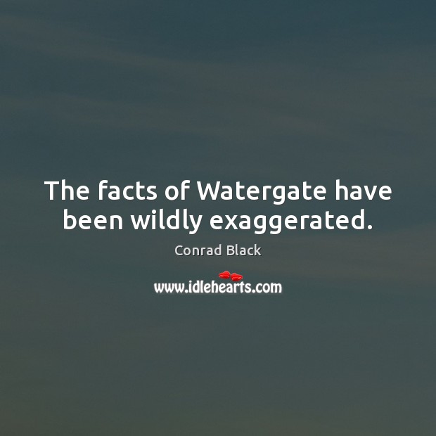 The facts of Watergate have been wildly exaggerated. Image