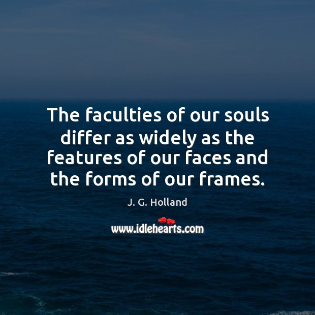 The faculties of our souls differ as widely as the features of Image