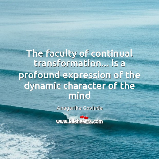 Image, The faculty of continual transformation… is a profound expression of the dynamic