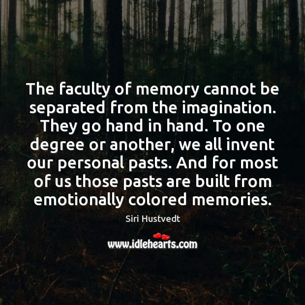 The faculty of memory cannot be separated from the imagination. They go Siri Hustvedt Picture Quote