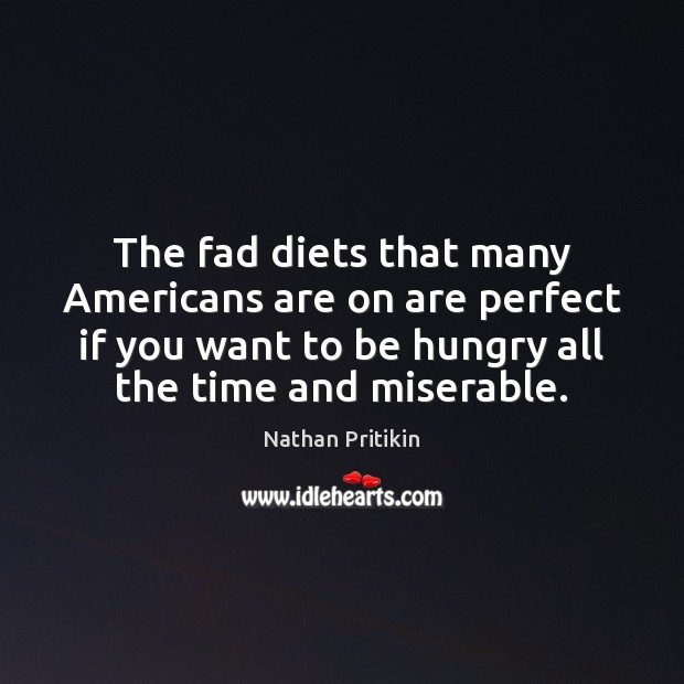 The fad diets that many Americans are on are perfect if you Image