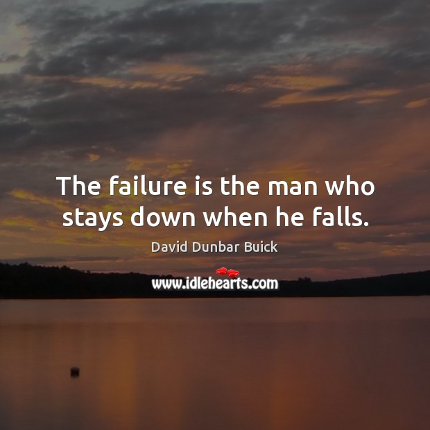 The failure is the man who stays down when he falls. Failure Quotes Image
