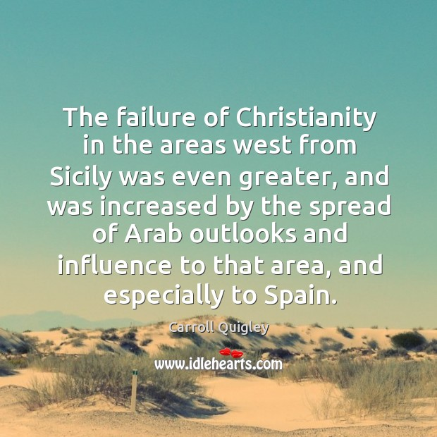 The failure of Christianity in the areas west from Sicily was even Carroll Quigley Picture Quote