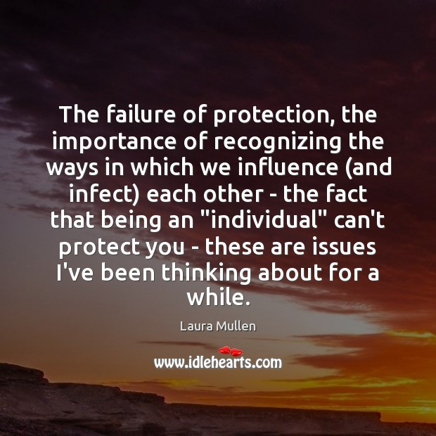 The failure of protection, the importance of recognizing the ways in which Laura Mullen Picture Quote