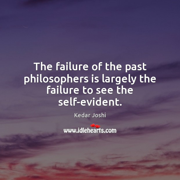 Image, The failure of the past philosophers is largely the failure to see the self-evident.