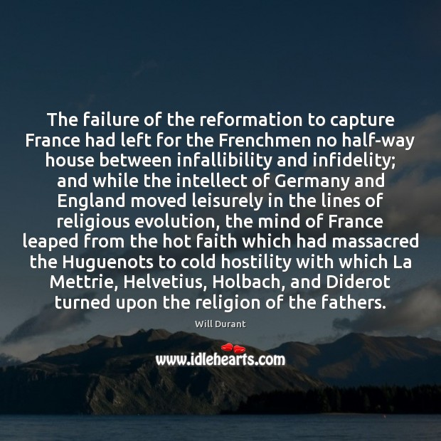 The failure of the reformation to capture France had left for the Will Durant Picture Quote
