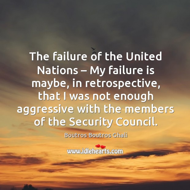 Image, The failure of the united nations – my failure is maybe, in retrospective