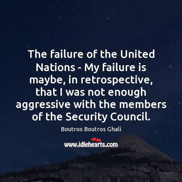 Image, The failure of the United Nations – My failure is maybe, in