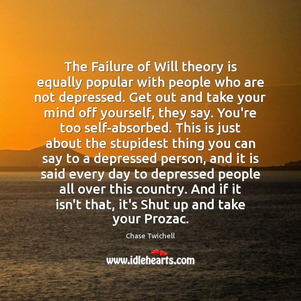 The Failure of Will theory is equally popular with people who are Image