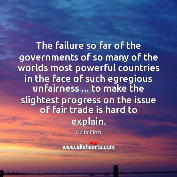 The failure so far of the governments of so many of the Colin Firth Picture Quote