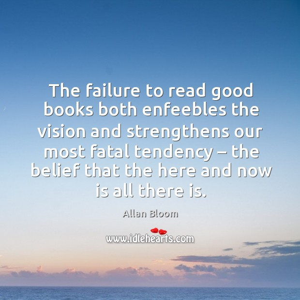 Image, The failure to read good books both enfeebles the vision and strengthens