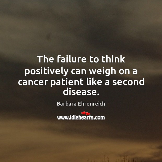 The failure to think positively can weigh on a cancer patient like a second disease. Image