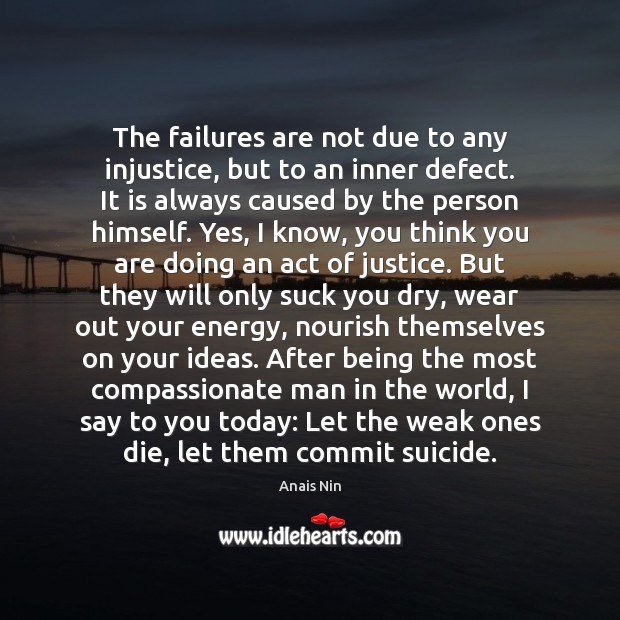 The failures are not due to any injustice, but to an inner Anais Nin Picture Quote