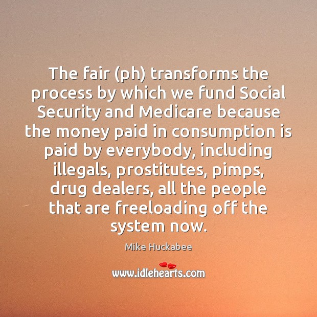 The fair (ph) transforms the process by which we fund Social Security Image