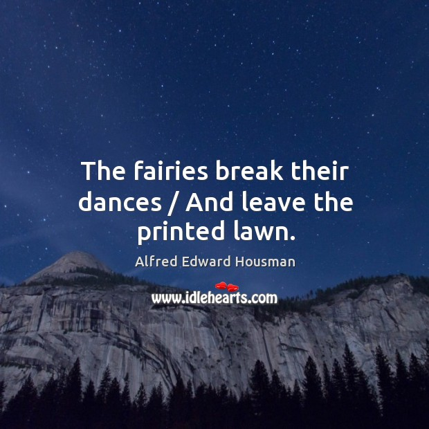 Image, The fairies break their dances / and leave the printed lawn.