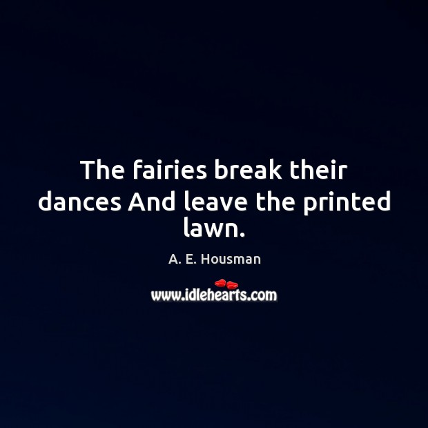 Image, The fairies break their dances And leave the printed lawn.