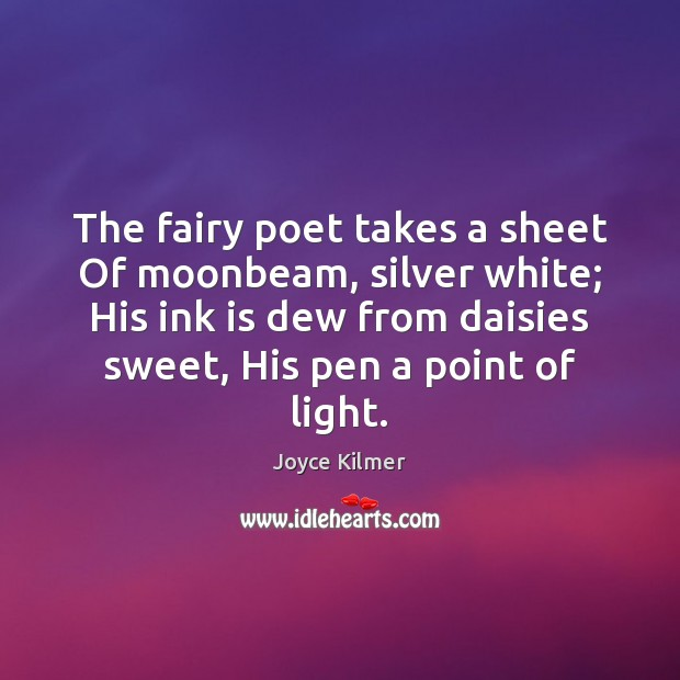 The fairy poet takes a sheet Of moonbeam, silver white; His ink Image