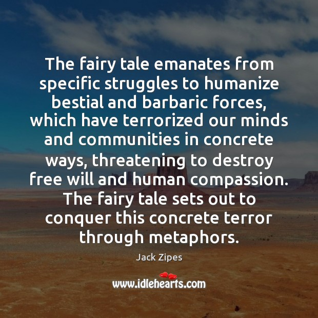 Image, The fairy tale emanates from specific struggles to humanize bestial and barbaric